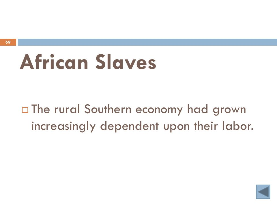 African Slaves 69  The rural Southern economy had grown increasingly dependent upon their labor.