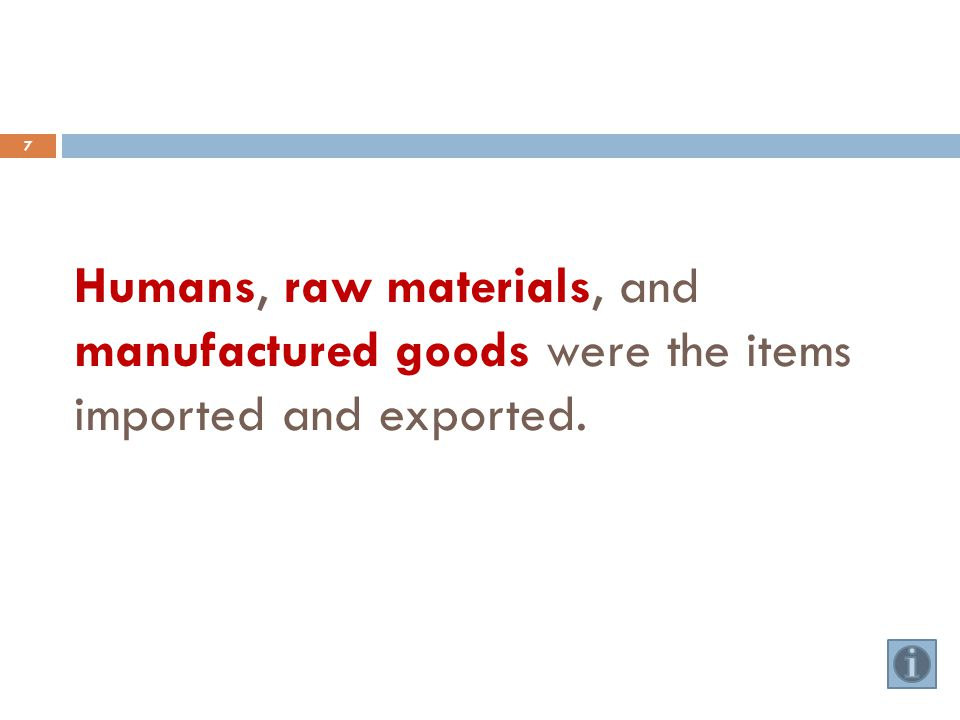 Humans, raw materials, and manufactured goods were the items imported and exported. 7