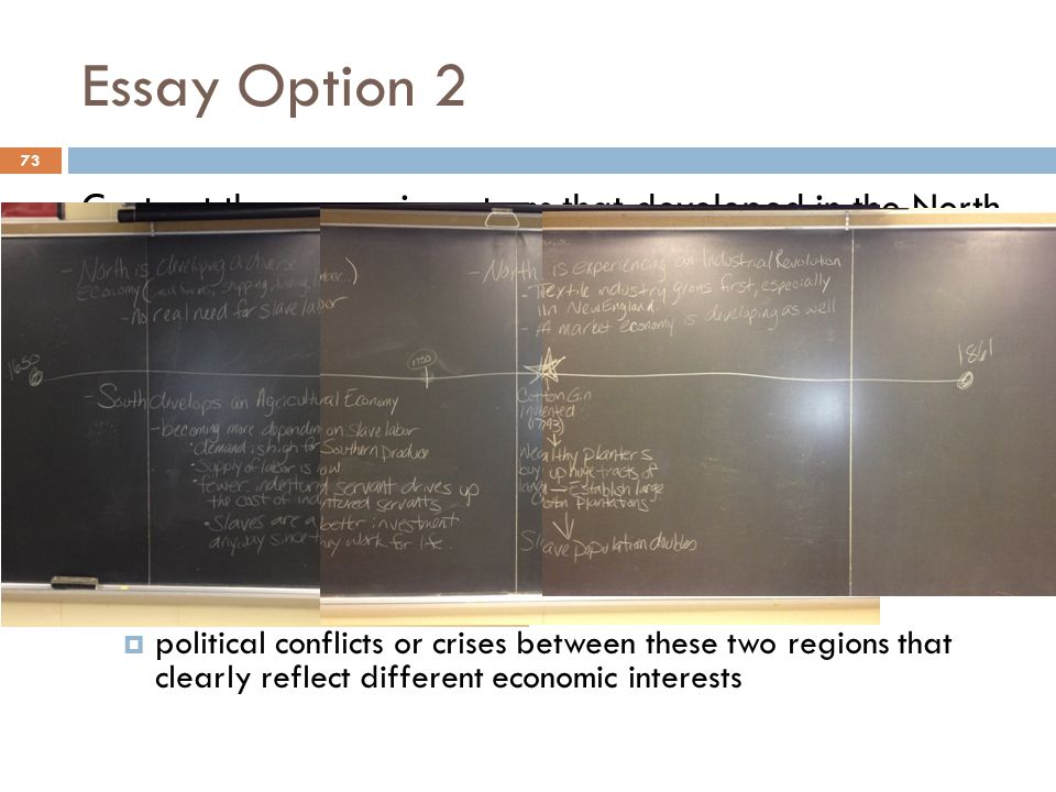Essay Option 2 73 Contrast the economic systems that developed in the North and the South from the colonial period through the early 1800s and give at least one example in which those economic differences led to political conflict in the antebellum period.