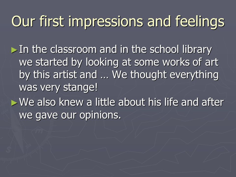 Our first impressions and feelings ► In the classroom and in the school library we started by looking at some works of art by this artist and … We thought everything was very stange.