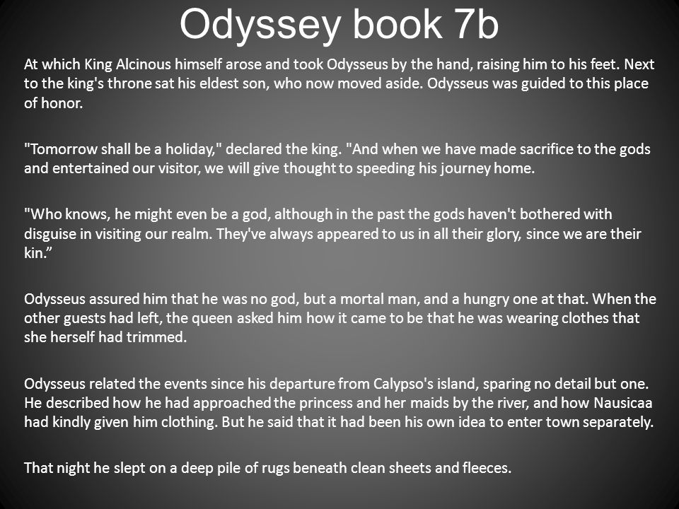 Odyssey book 7b At which King Alcinous himself arose and took Odysseus by the hand, raising him to his feet. Next to the king's throne sat his eldest