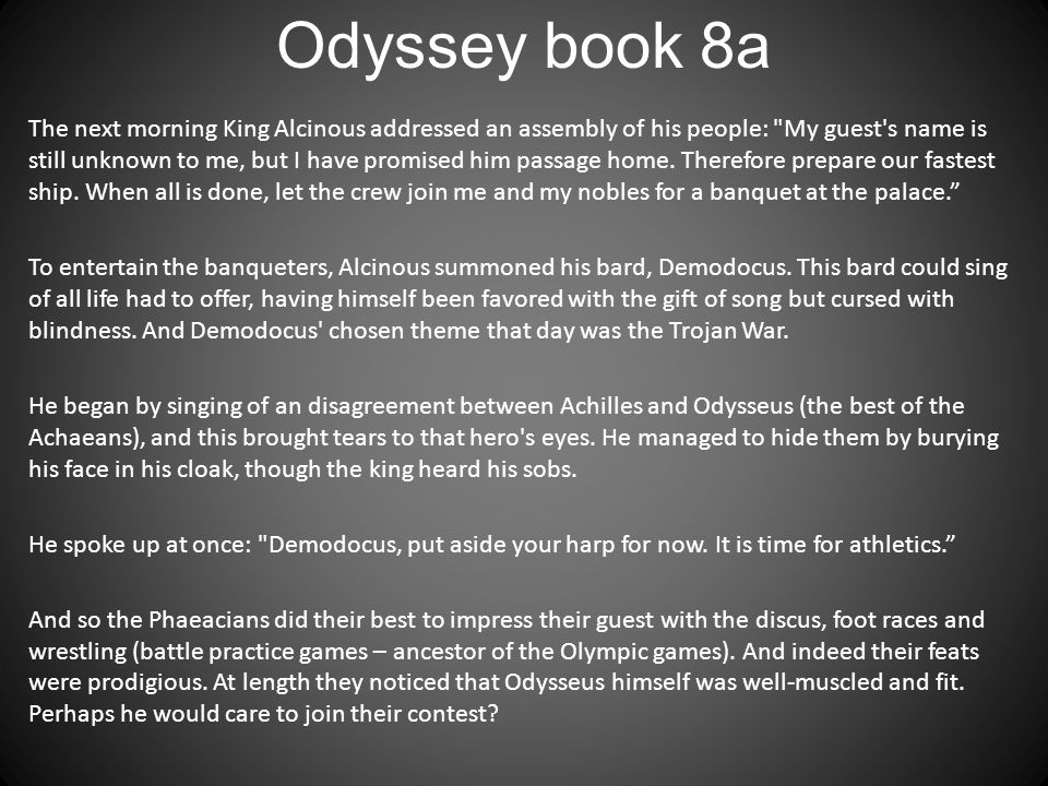 Odyssey book 8a The next morning King Alcinous addressed an assembly of his people: