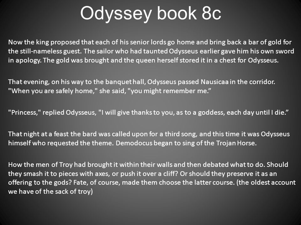 Odyssey book 8c Now the king proposed that each of his senior lords go home and bring back a bar of gold for the still-nameless guest. The sailor who