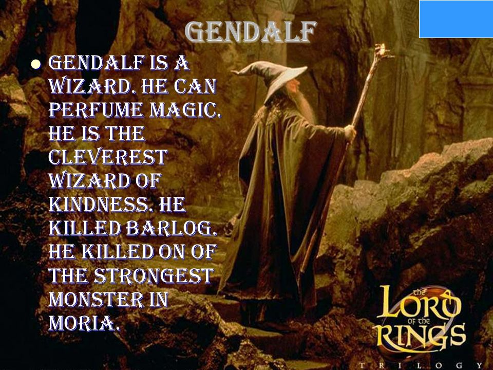 Gendalf Gendalf is a wizard. He can perfume magic.