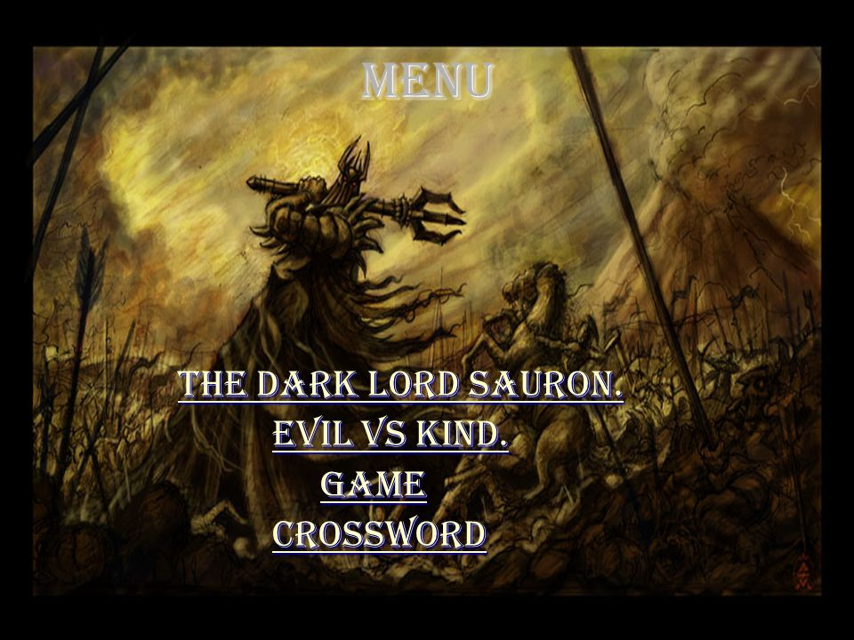 Menu The Dark Lord Sauron. The Dark Lord Sauron.The Dark Lord Sauron.The Dark Lord Sauron.