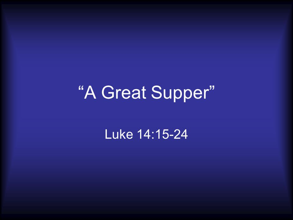 A Great Supper Luke 14:15-24