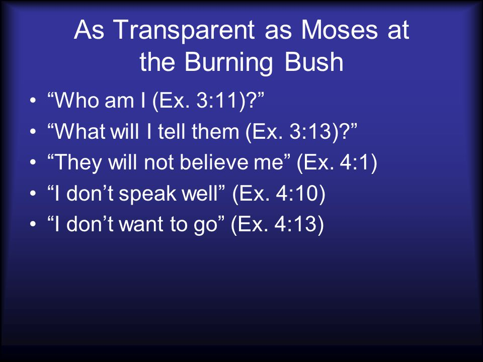 As Transparent as Moses at the Burning Bush Who am I (Ex.