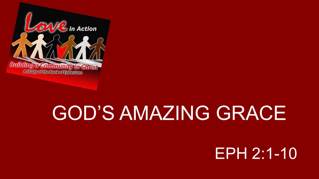 GOD'S AMAZING GRACE EPH 2:1-10
