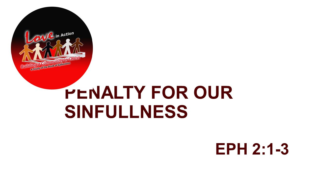 PENALTY FOR OUR SINFULLNESS EPH 2:1-3