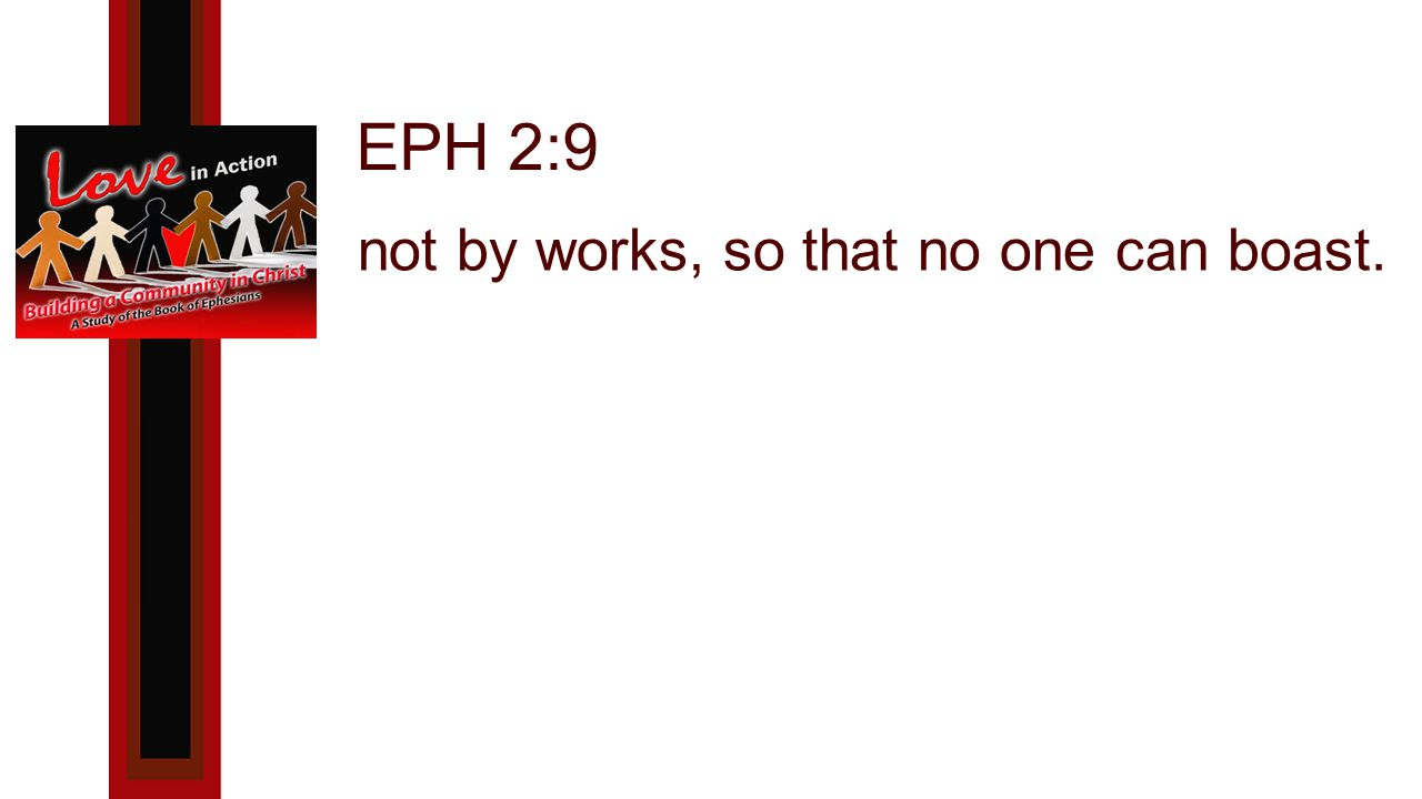 EPH 2:9 not by works, so that no one can boast.