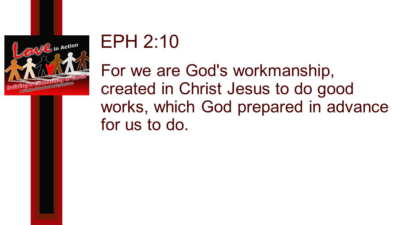 For we are God s workmanship, created in Christ Jesus to do good works, which God prepared in advance for us to do.