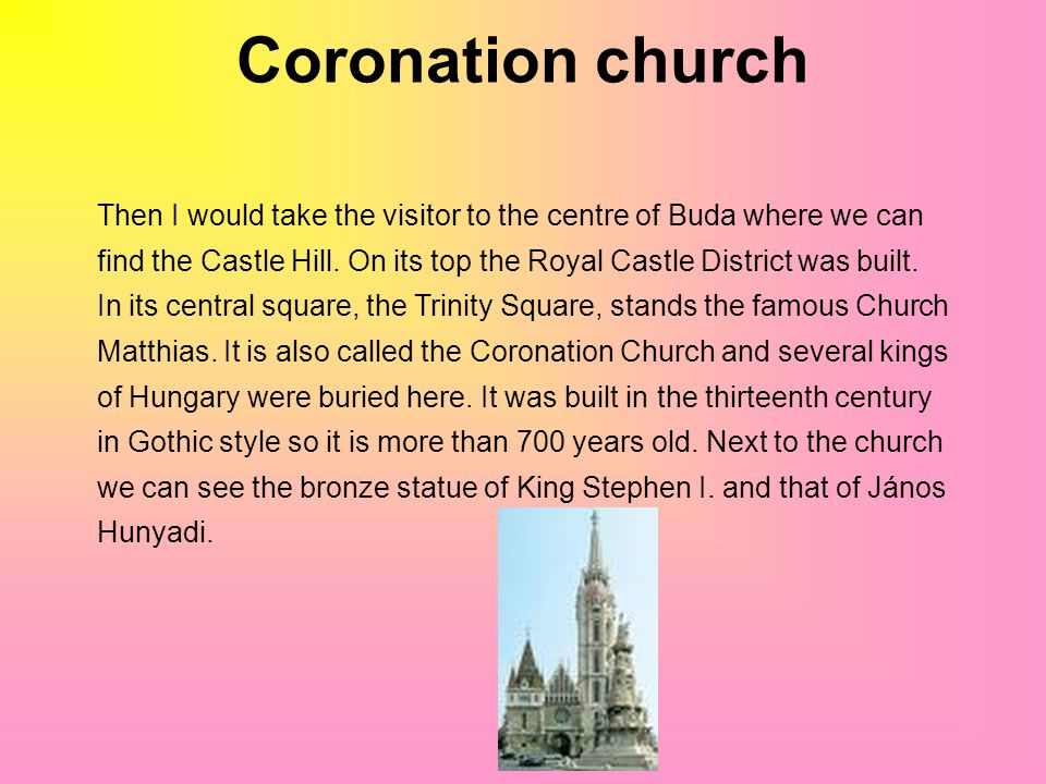 Coronation church Then I would take the visitor to the centre of Buda where we can find the Castle Hill.