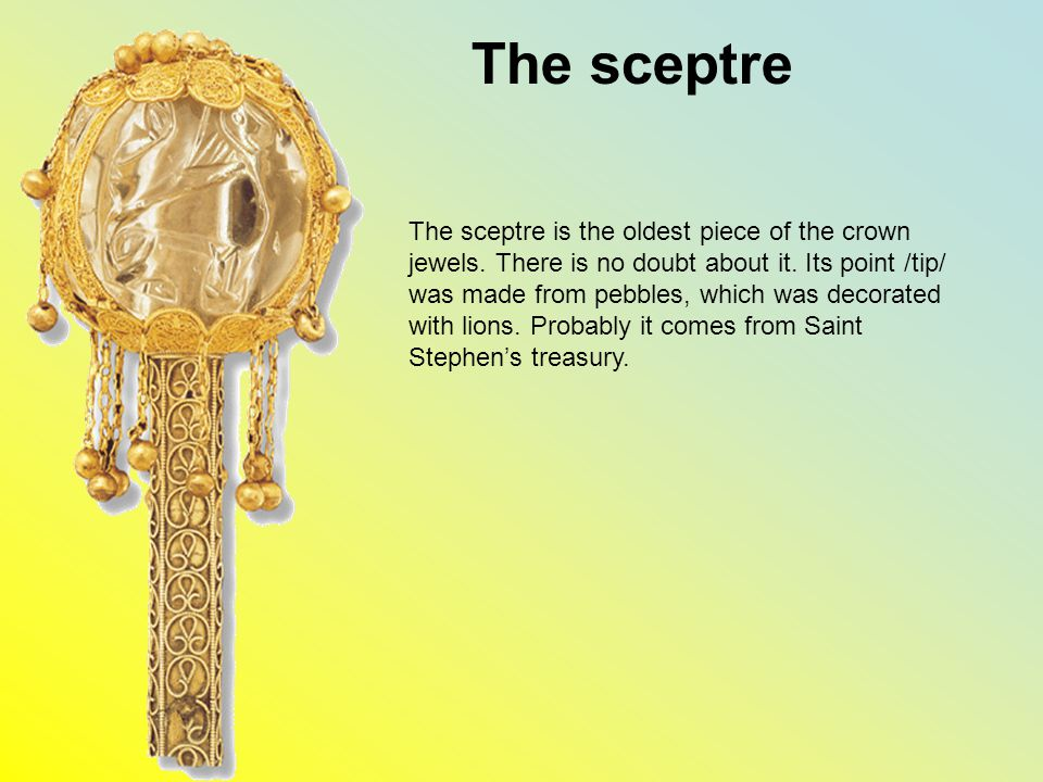 The sceptre The sceptre is the oldest piece of the crown jewels.