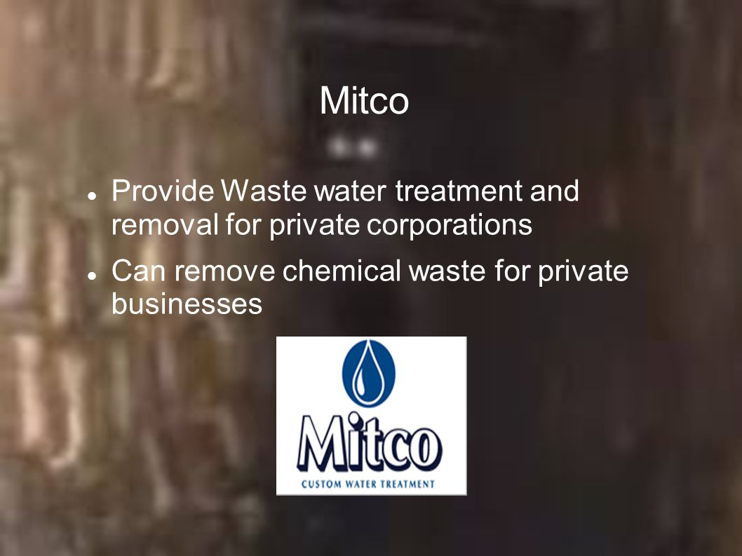 Mitco Provide Waste water treatment and removal for private corporations Can remove chemical waste for private businesses
