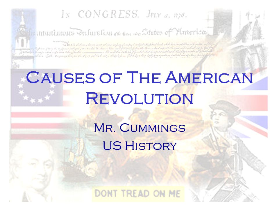 Causes of The American Revolution Mr. Cummings US History