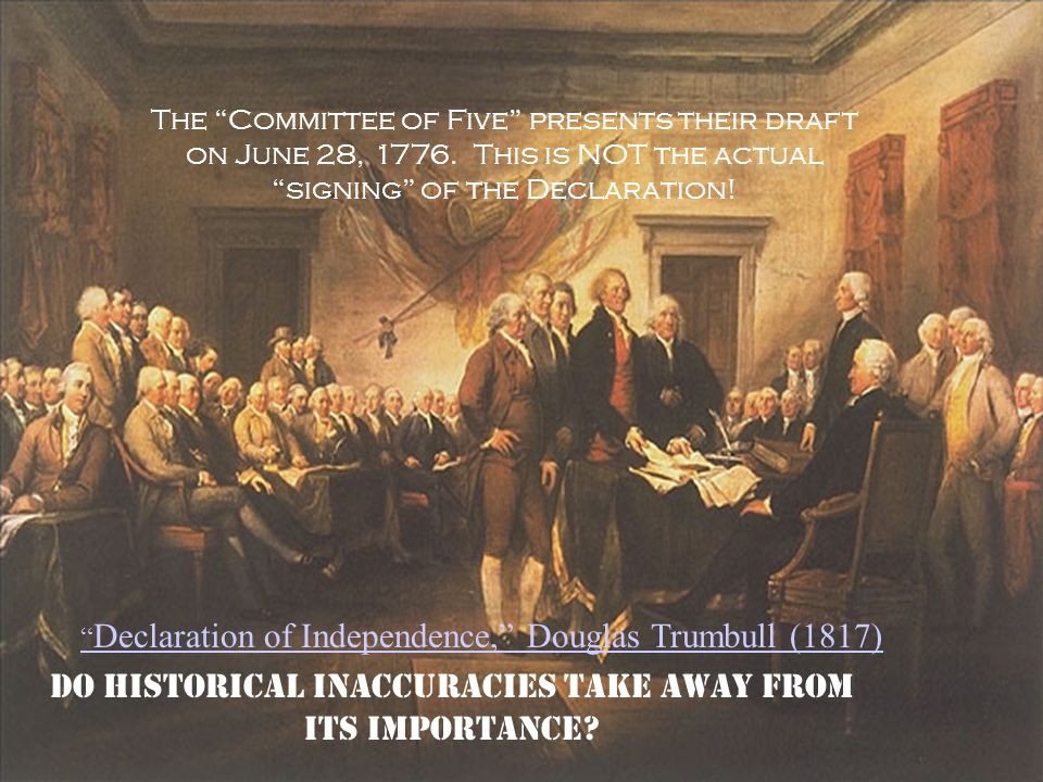 """ Declaration of Independence,"" Douglas Trumbull (1817) The ""Committee of Five"" presents their draft on June 28, 1776. This is NOT the actual ""signing"