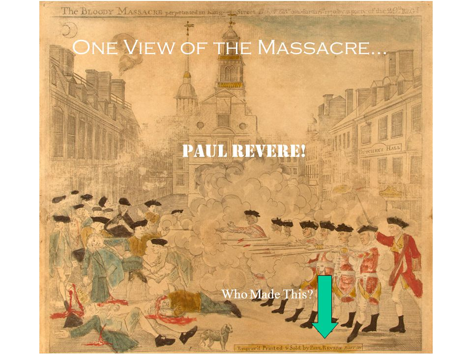 One View of the Massacre… Who Made This PAUL REVERE!