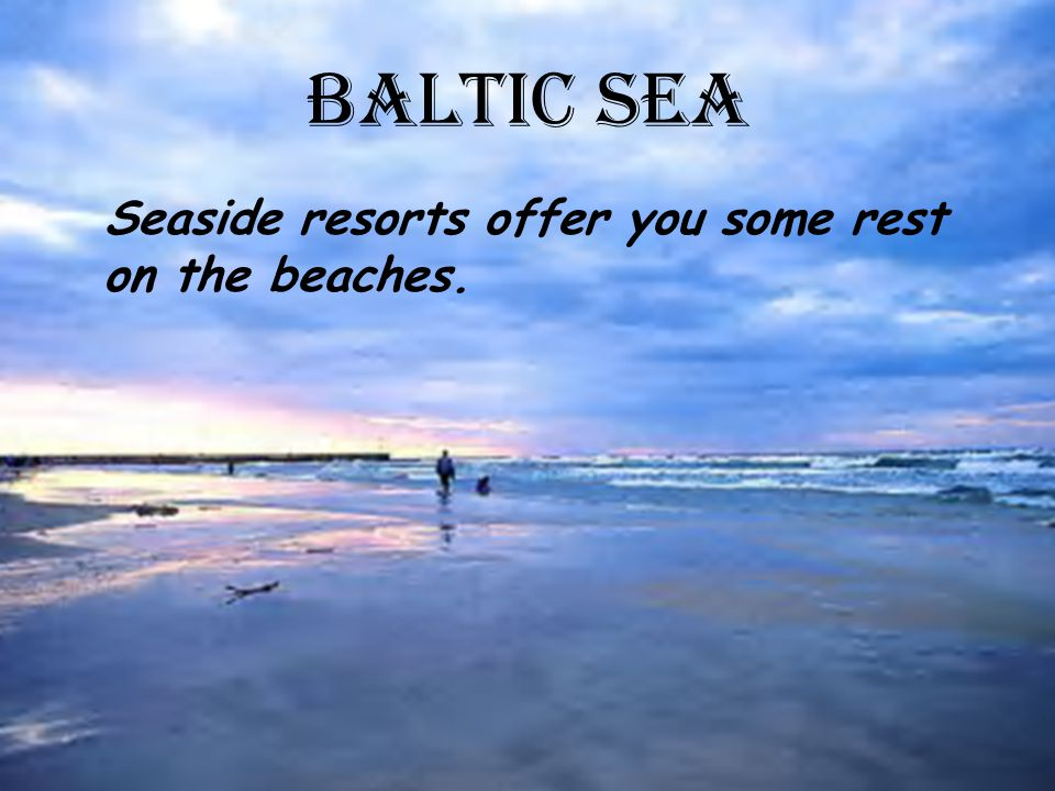BALTIC SEA Seaside resorts offer you some rest on the beaches.