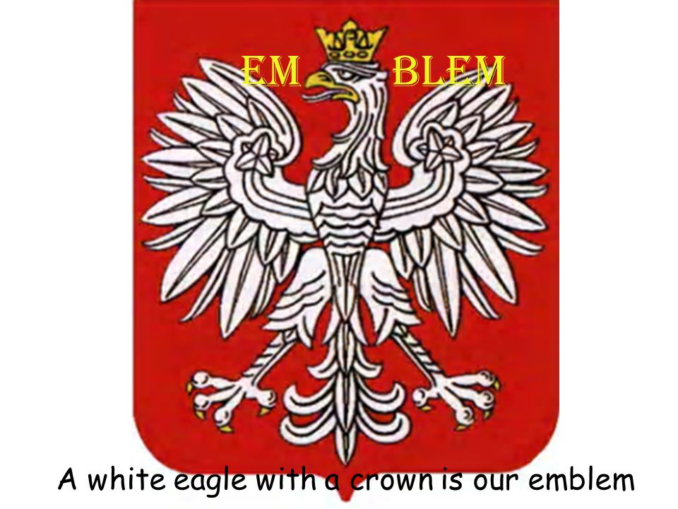 EM BLEM A white eagle with a crown is our emblem