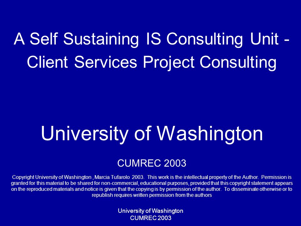 University of Washington CUMREC 2003 Re-charge Methods CSPC Project Database –Staff –Budgets –Contacts –Project –Hours