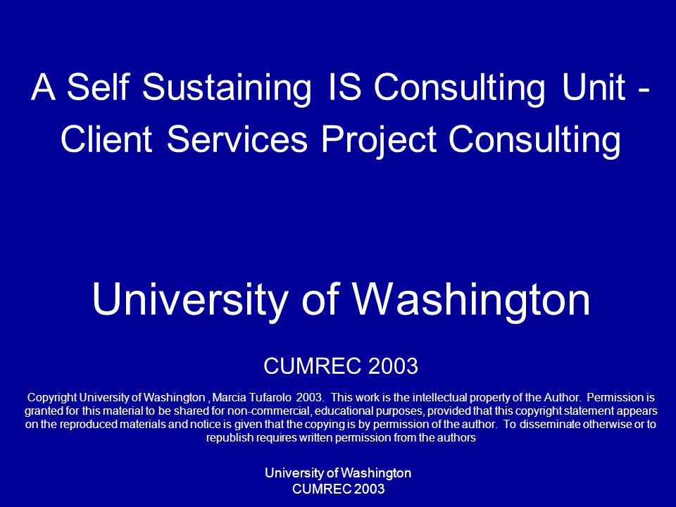 University of Washington CUMREC 2003 Benefits UW familiarity –Infrastructure & Institute C&C contacts Continuity Internal pricing