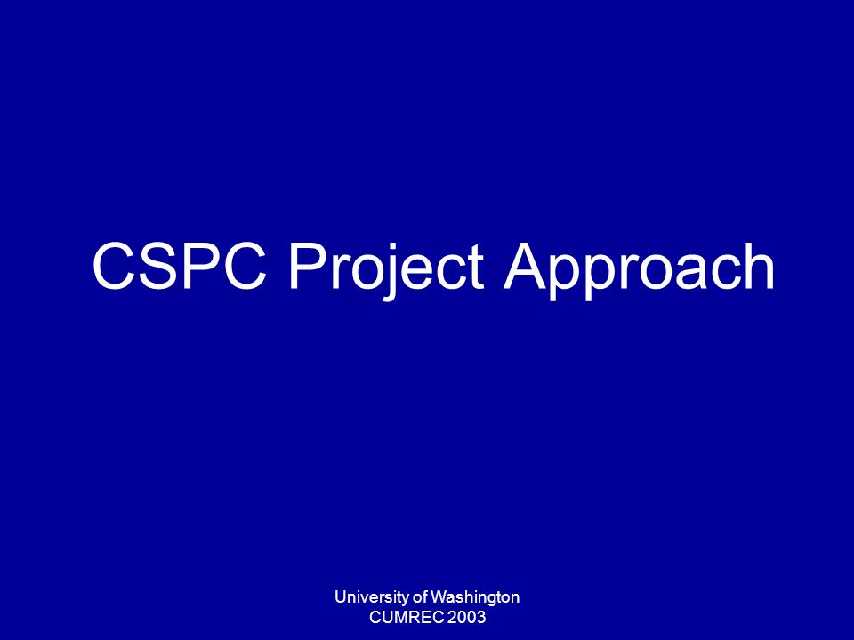 University of Washington CUMREC 2003 CSPC Project Approach