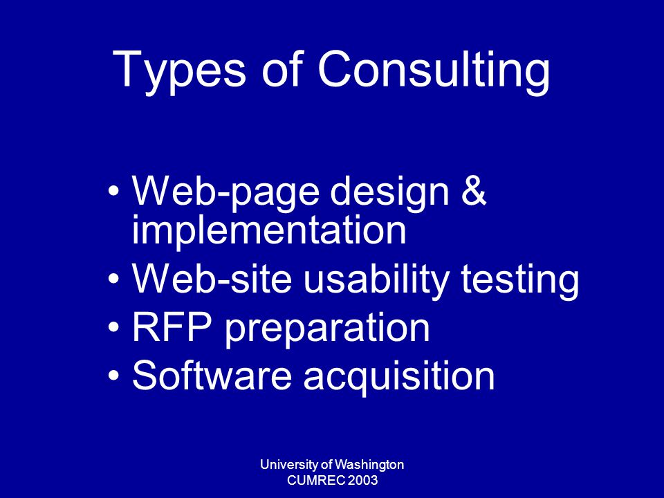 University of Washington CUMREC 2003 Types of Consulting System security reviews System administration Network/server assistance