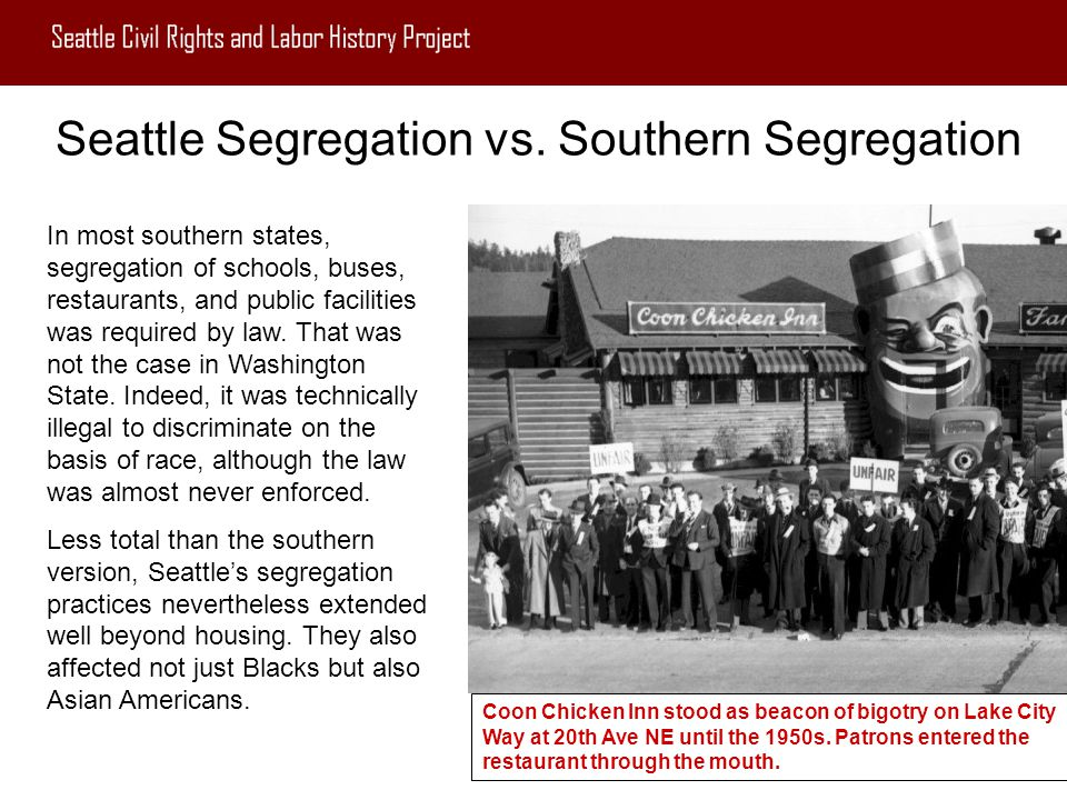 Seattle Segregation vs. Southern Segregation In most southern states, segregation of schools, buses, restaurants, and public facilities was required b
