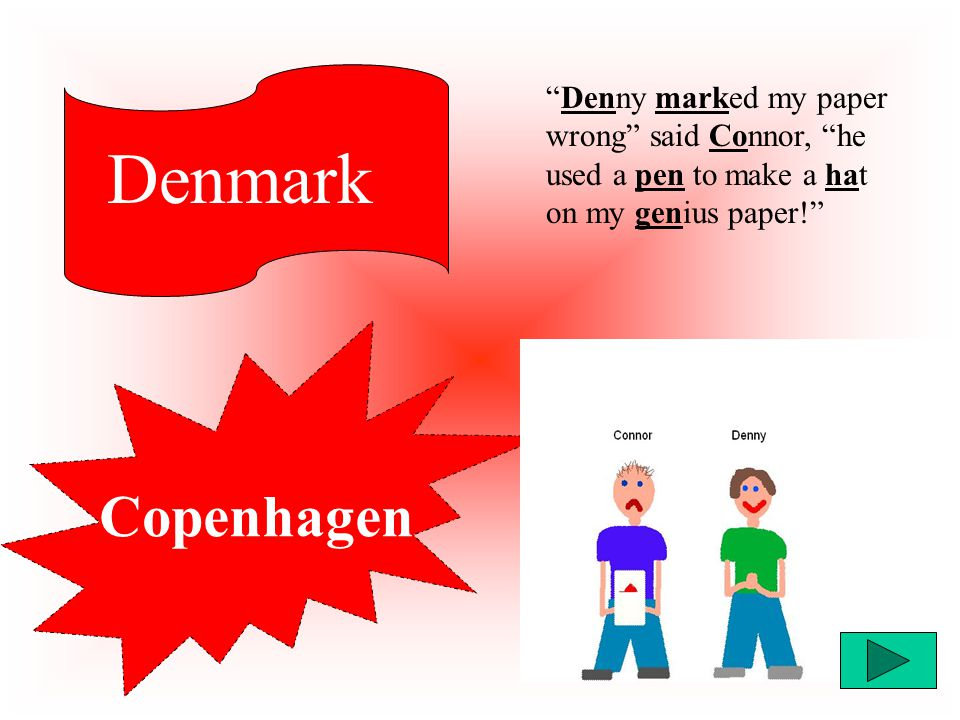 "Copenhagen Denmark ""Denny marked my paper wrong"" said Connor, ""he used a pen to make a hat on my genius paper!"""
