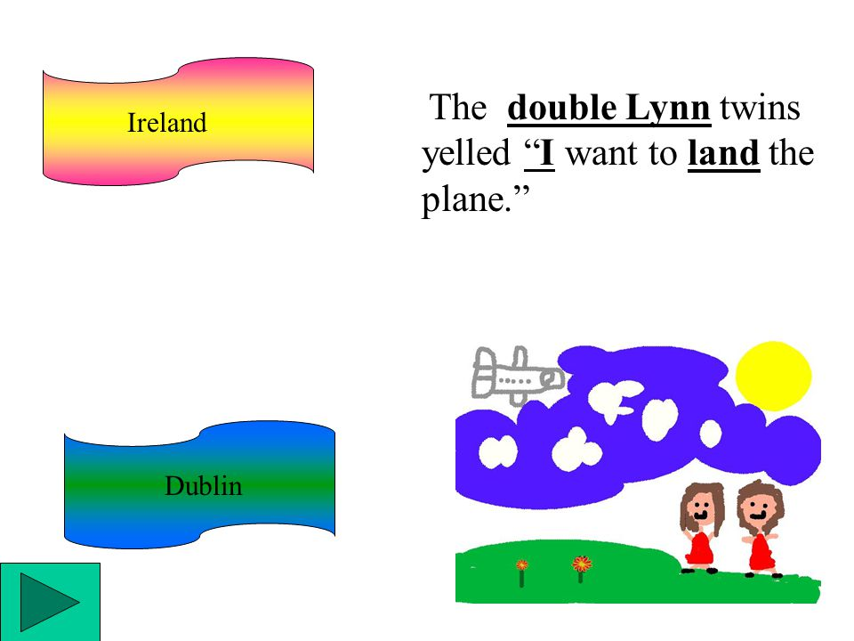 "Dublin Ireland The double Lynn twins yelled ""I want to land the plane."""