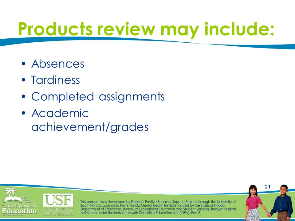 21 Products review may include: Absences Tardiness Completed assignments Academic achievement/grades