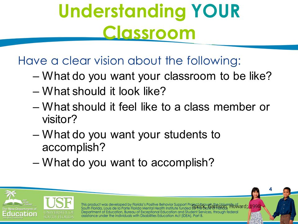 4 Understanding YOUR Classroom Have a clear vision about the following: –What do you want your classroom to be like.