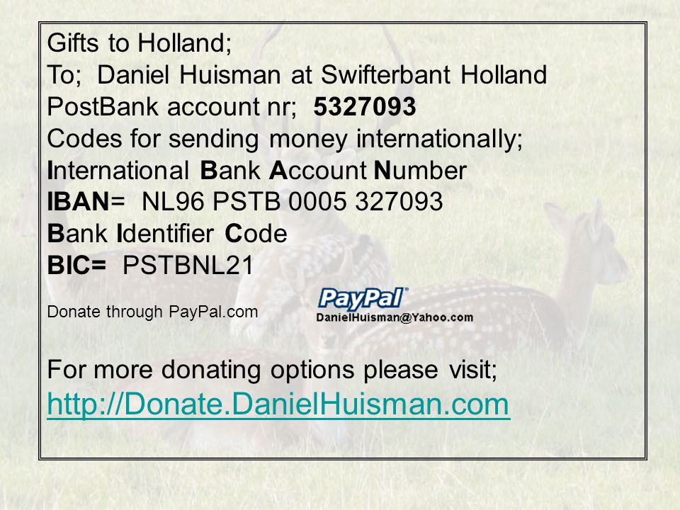 Gifts to Holland; To; Daniel Huisman at Swifterbant Holland PostBank account nr; 5327093 Codes for sending money internationally; International Bank A