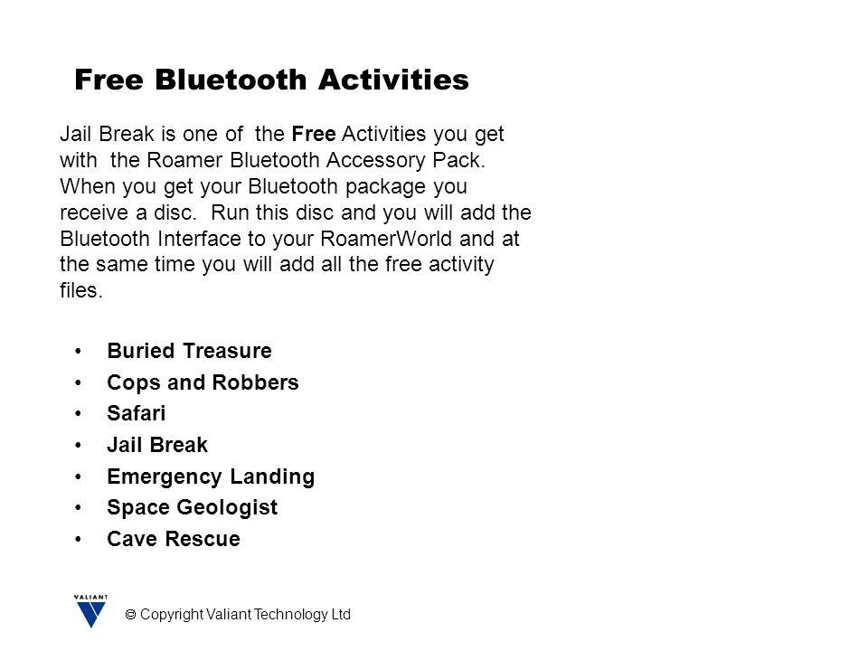  Copyright Valiant Technology Ltd Free Bluetooth Activities Buried Treasure Cops and Robbers Safari Jail Break Emergency Landing Space Geologist Cave