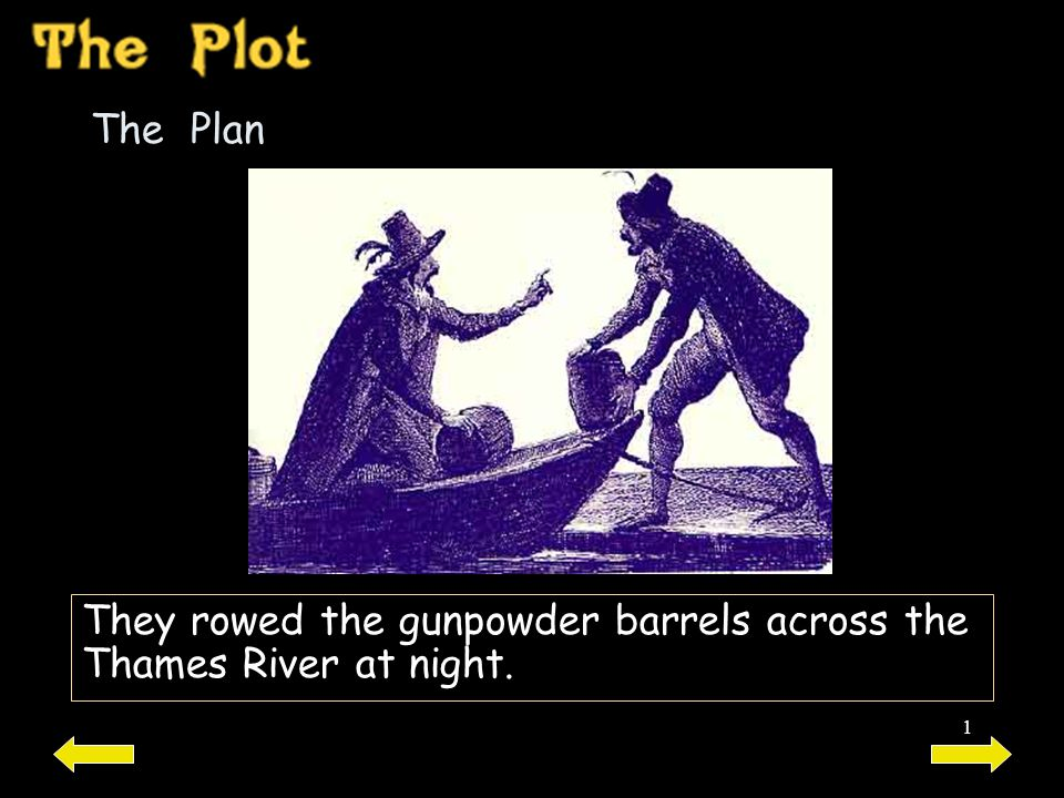 1 The Plan They rowed the gunpowder barrels across the Thames River at night.