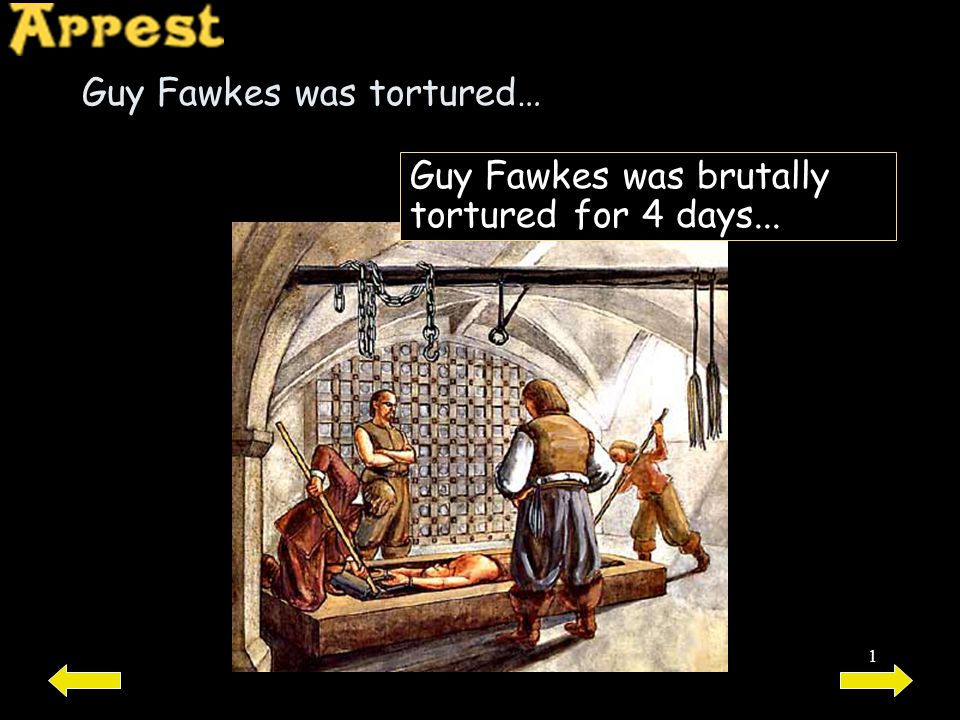 1 Guy Fawkes was tortured… Guy Fawkes was brutally tortured for 4 days...
