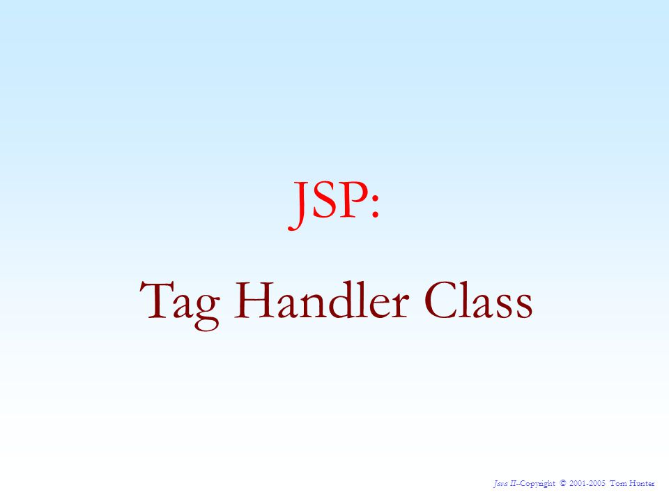 Java II--Copyright © 2001-2005 Tom Hunter JSP: Assigning Attributes to Tags