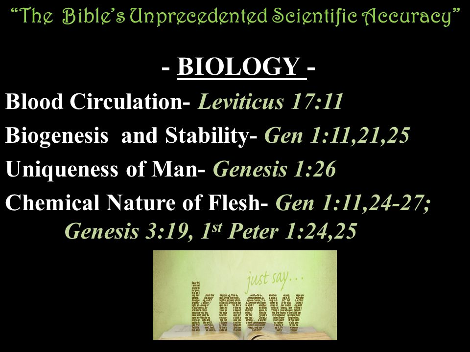 """The Bible's Unprecedented Scientific Accuracy"" - BIOLOGY - - BIOLOGY - Blood Circulation- Leviticus 17:11 Biogenesis and Stability- Gen 1:11,21,25 Un"