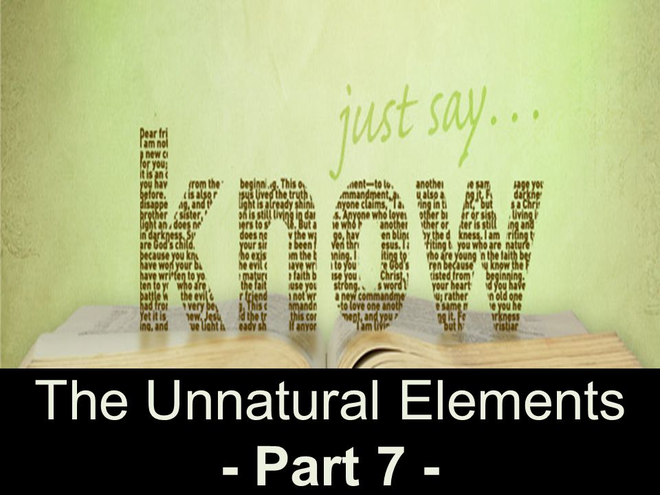 The Unnatural Elements - Part 7 -