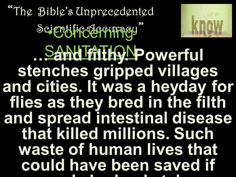 """ The Bible's Unprecedented Scientific Accuracy "" Concerning SANITATIONConcerning SANITATION … and filthy. Powerful stenches gripped villages and citi"