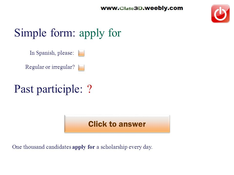 Simple form: apply for Past participle: ? Click to answer solicitar un cargo o beca This is a regular phrasal verb. In Spanish, please: Regular or irr