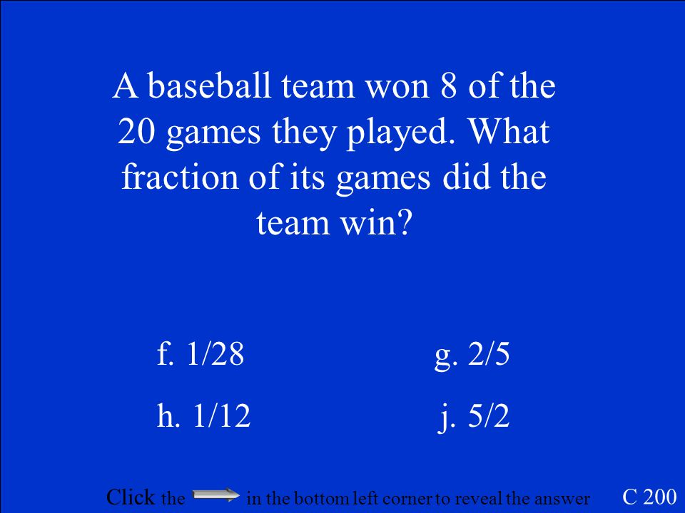 4/6 is equivalent to 2/3 C 100 Click anywhere on this slide, after you see the answer to return to Jeopardy Game Board
