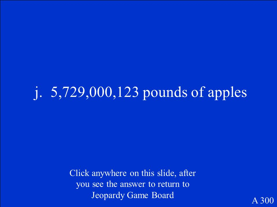 During a recent year, the state of Washington produced between 5,700,000,000 and 5,800,000,000 pounds of apples. What could be the actual number of ap