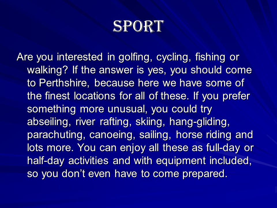 sport Are you interested in golfing, cycling, fishing or walking.