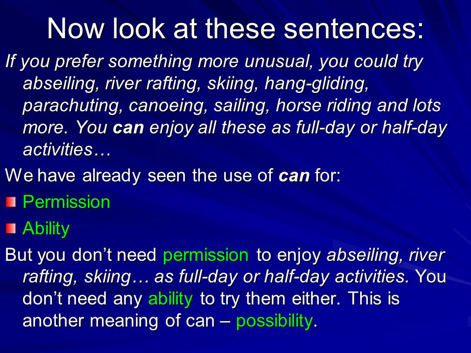 Now look at these sentences: If you prefer something more unusual, you could try abseiling, river rafting, skiing, hang-gliding, parachuting, canoeing, sailing, horse riding and lots more.