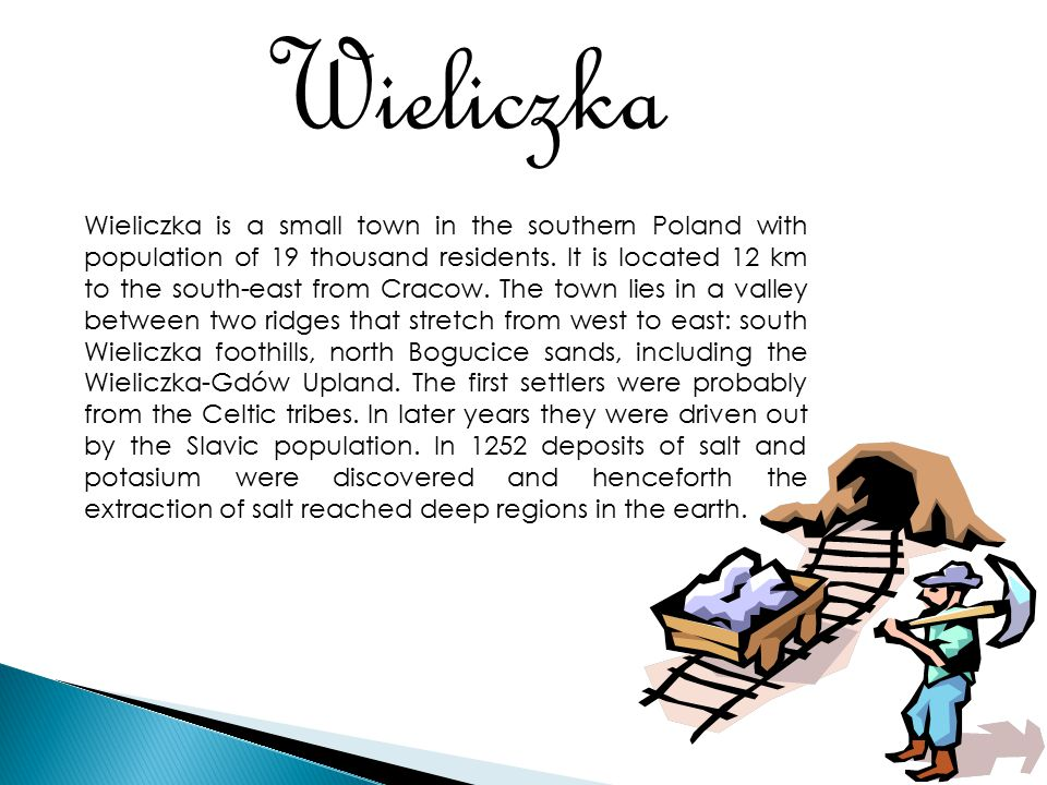 Wieliczka is a small town in the southern Poland with population of 19 thousand residents.