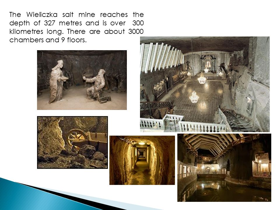 The Wieliczka salt mine reaches the depth of 327 metres and is over 300 kilometres long.