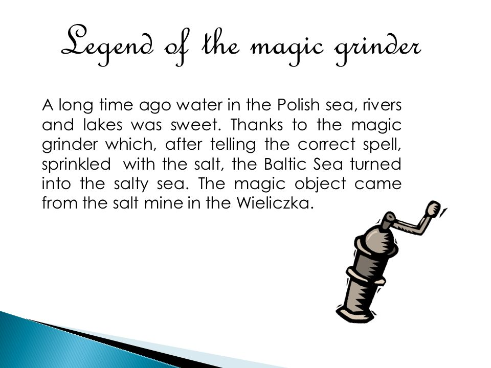 Legend of the magic grinder A long time ago water in the Polish sea, rivers and lakes was sweet.