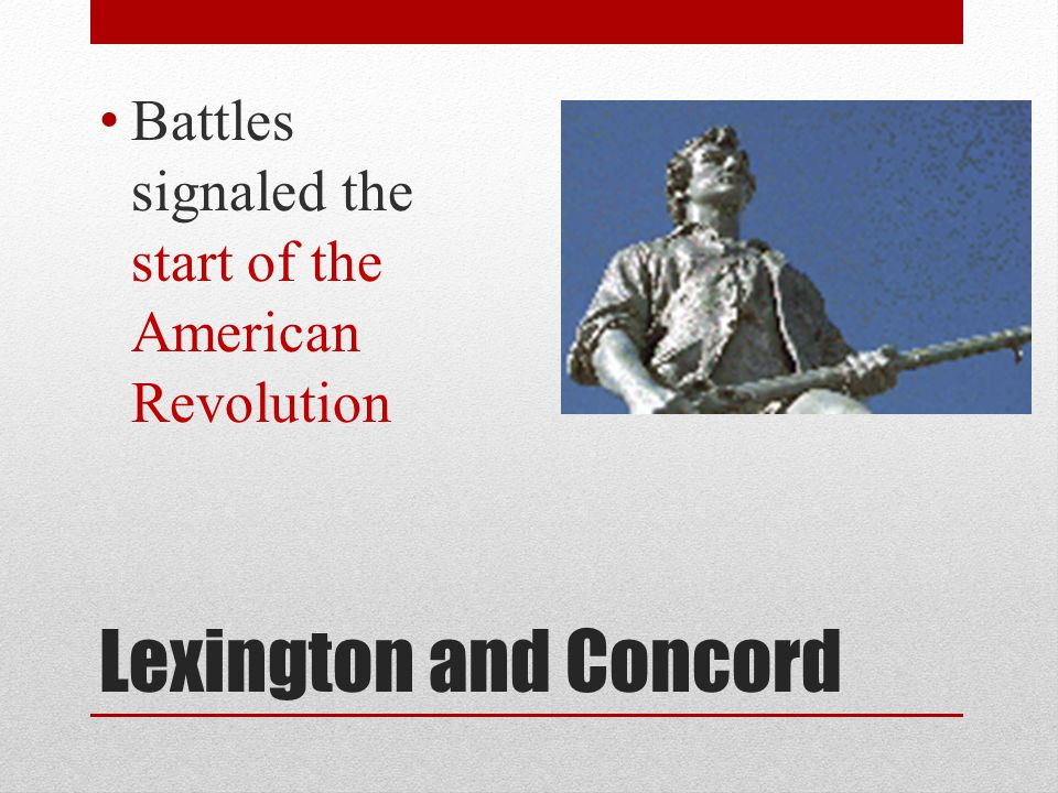 Lexington and Concord Battles signaled the start of the American Revolution