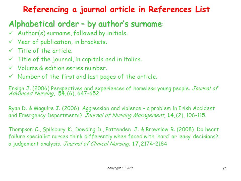copyright FJ 2011 21 Referencing a journal article in References List Alphabetical order – by author's surname Alphabetical order – by author's surnam